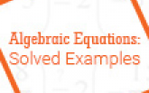 Algebraic Equations: Solved Examples