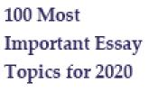 100 Most Important Essay Topics for 2020
